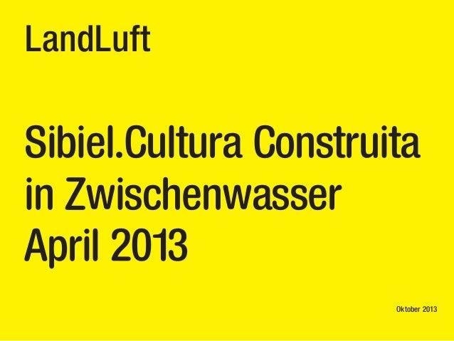 LandLuft  Sibiel.Cultura Construita in Zwischenwasser April 2013 Oktober 2013