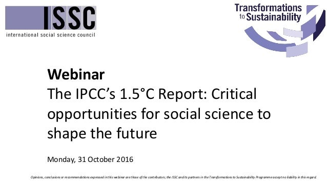 Webinar The IPCC's 1.5°C Report: Critical opportunities for social science to shape the future Opinions, conclusions or re...
