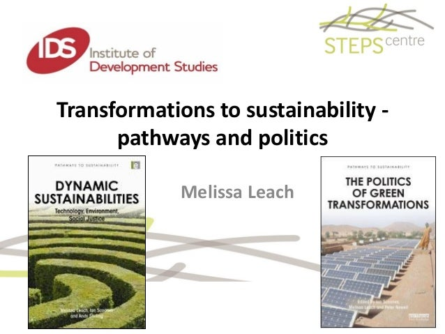Transformations to sustainability - pathways and politics Melissa Leach
