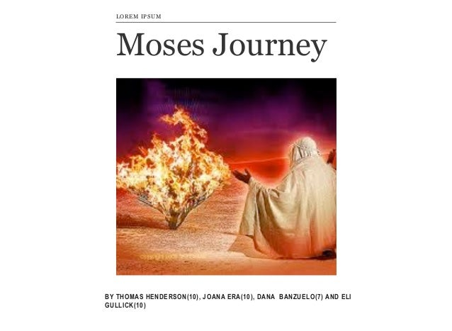 LOREM IPSUM  Moses Journey  BY THOMAS HENDERSON(10), JOANA ERA(10), DANA BANZUELO(7) AND ELI GULLICK(10)