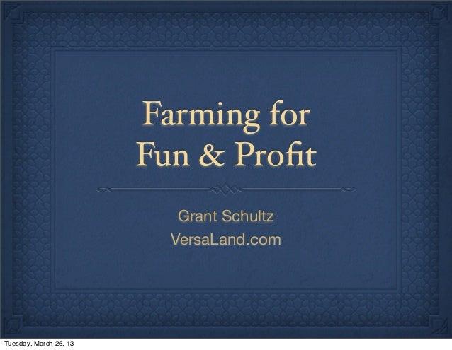 Farming for                        Fun & Profit                           Grant Schultz                          VersaLand....