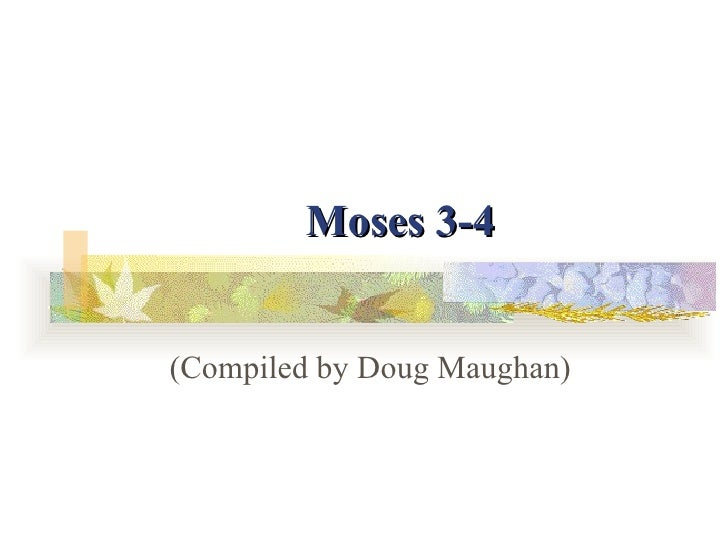 Moses 3-4 (Compiled by Doug Maughan)