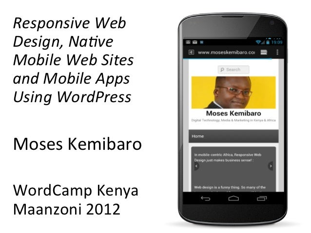 Responsive	  Web	  Design,	  Na1ve	  Mobile	  Web	  Sites	  and	  Mobile	  Apps	  Using	  WordPress	  	  Moses	  Kemibaro	...
