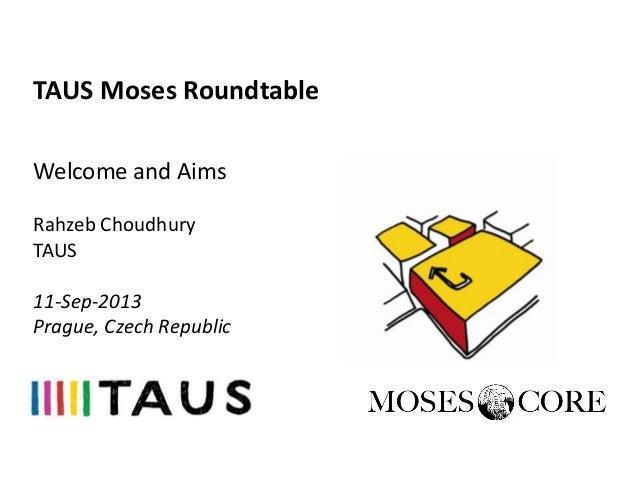 TAUS Moses Roundtable Welcome and Aims Rahzeb Choudhury TAUS 11-Sep-2013 Prague, Czech Republic