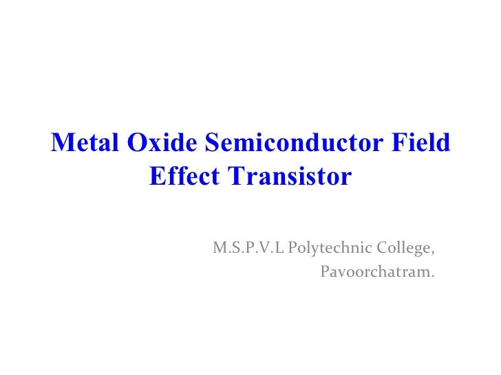 Metal OxideSemiconductorField EffectTransistor M.S.P.V.L Polytechnic College, Pavoorchatram.