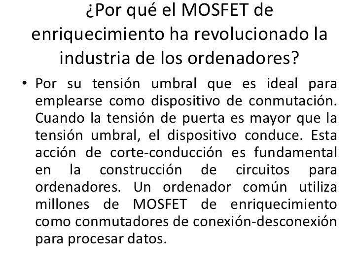 ¿Por qué el MOSFET de enriquecimiento ha revolucionado la    industria de los ordenadores?• Por su tensión umbral que es i...