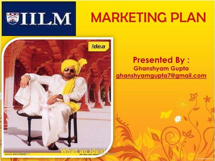 MARKETING PLAN<br />Presented By :<br />Ghanshyam Gupta<br />ghanshyamgupta7@gmail.com<br />04/05/2010<br />1<br />iilm gu...