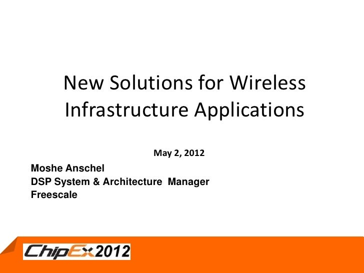 New Solutions for Wireless      Infrastructure Applications                      May 2, 2012Moshe AnschelDSP System & Arch...
