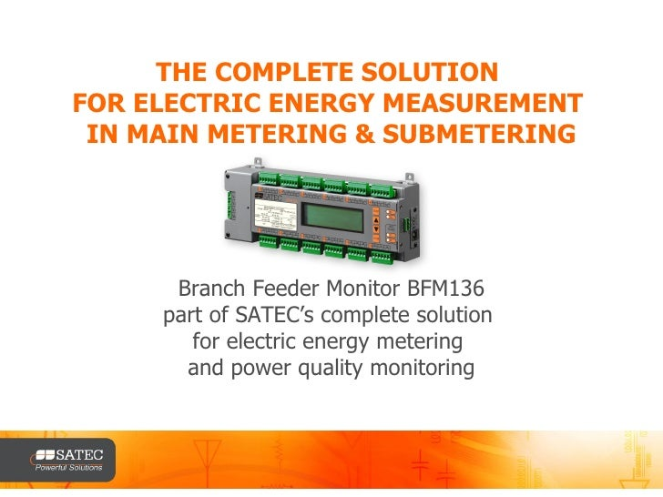 THE COMPLETE SOLUTION  FOR ELECTRIC ENERGY MEASUREMENT  IN MAIN METERING & SUBMETERING Branch Feeder Monitor BFM136 part o...