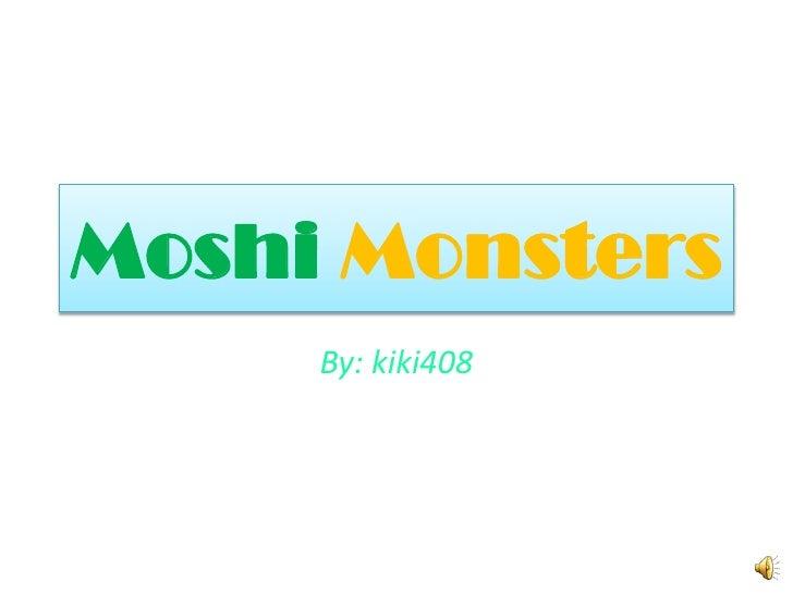 MoshiMonsters<br />By: kiki408<br />