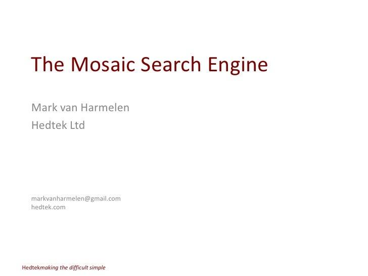 The Mosaic Search Engine<br />Mark van Harmelen<br />Hedtek Ltd<br />markvanharmelen@gmail.comhedtek.com<br />