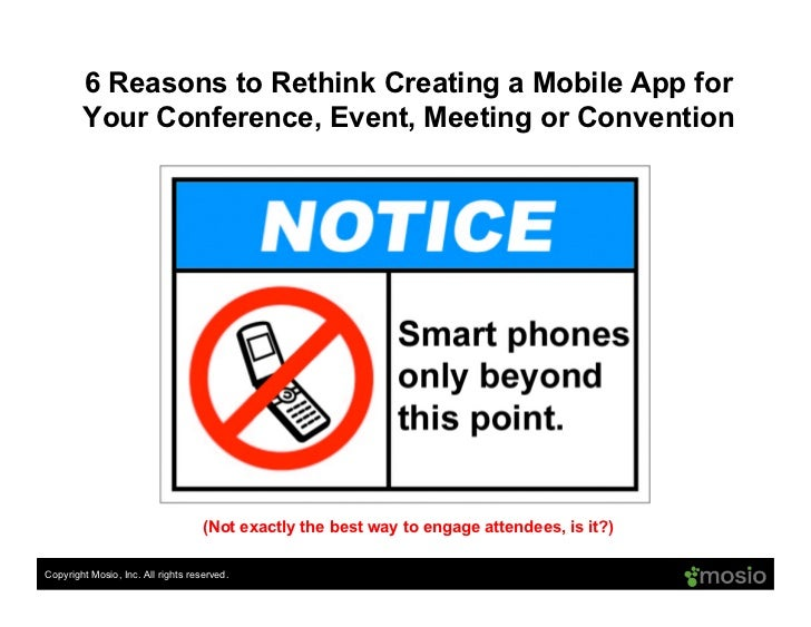 Copyright Mosio, Inc. All rights reserved. 6 Reasons to Rethink Creating a Mobile App for Your Conference, Event, Meeting ...