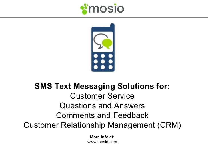 SMS Text Messaging Solutions for: Customer Service Questions and Answers Comments and Feedback Customer Relationship Manag...