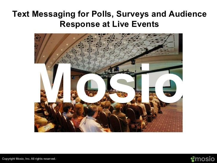 Copyright Mosio, Inc. All rights reserved. Text Messaging for Polls, Surveys and Audience Response at Live Events Mosio ww...