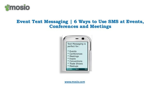 Event Text Messaging | 6 Ways to Use SMS at Events, Conferences and Meetings  www.mosio.com