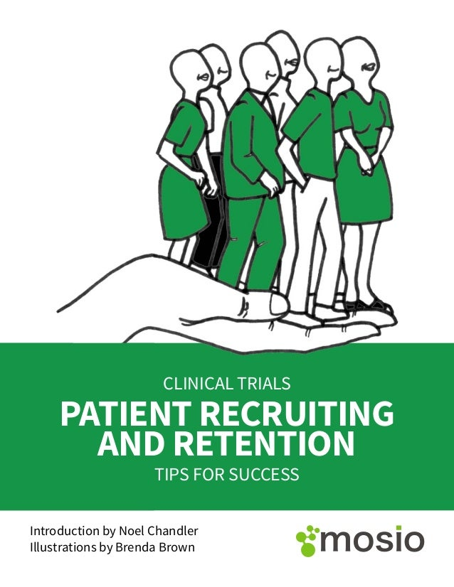 PATIENT RECRUITING AND RETENTION CLINICAL TRIALS TIPS FOR SUCCESS Introduction by Noel Chandler Illustrations by Brenda Br...