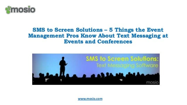 SMS to Screen Solutions – 5 Things the Event Management Pros Know About Text Messaging at Events and Conferences  www.mosi...