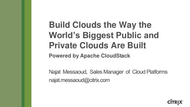 Build Clouds the Way theWorld's Biggest Public andPrivate Clouds Are BuiltPowered by Apache CloudStack
