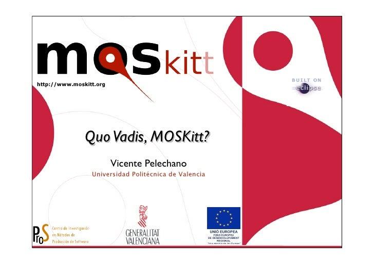 http://www.moskitt.org                    Quo Vadis, MOSKitt?                          Vicente Pelechano                  ...