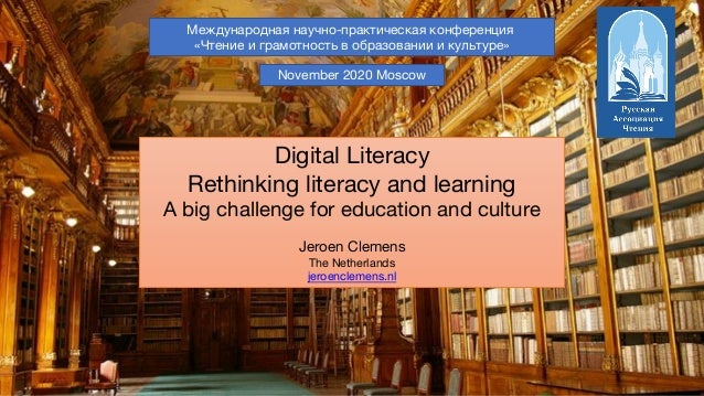 jeroenclemens.nl; @jeroencl Digital Literacy Rethinking literacy and learning A big challenge for education and culture Je...
