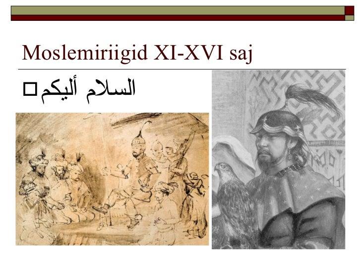 Moslemiriigid XI-XVI saj <ul><li>السلام أليكم   </li></ul>