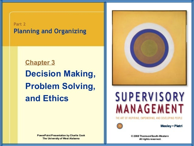 Part 2  Planning and Organizing  Chapter 3  Decision Making, Problem Solving, and Ethics Mosley • Pietri PowerPoint Presen...