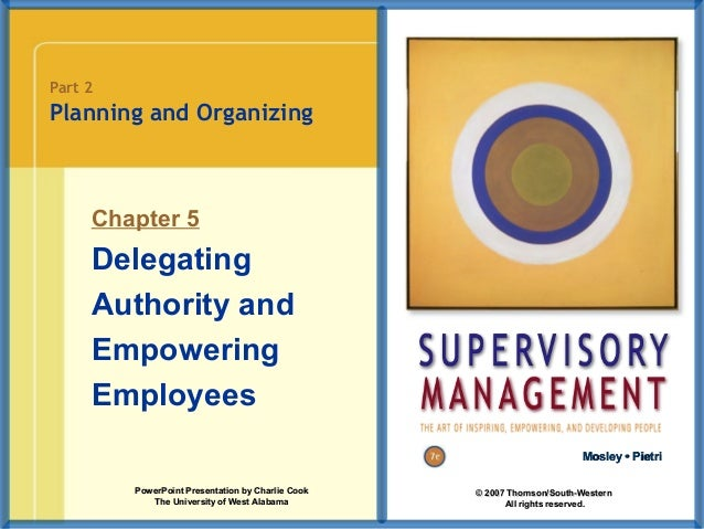 Part 2  Planning and Organizing  Chapter 5  Delegating Authority and Empowering Employees Mosley • Pietri PowerPoint Prese...