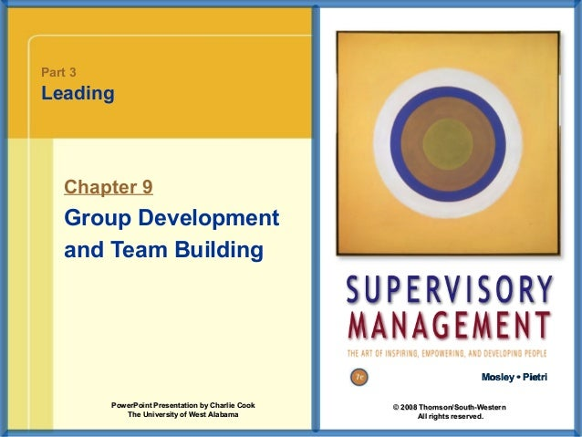 Part 3  Leading  Chapter 9  Group Development and Team Building  Mosley • Pietri PowerPoint Presentation by Charlie Cook T...