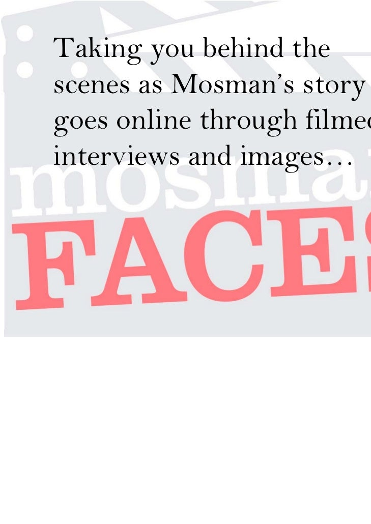 Taking you behind thescenes as Mosman's storygoes online through filmedinterviews and images…