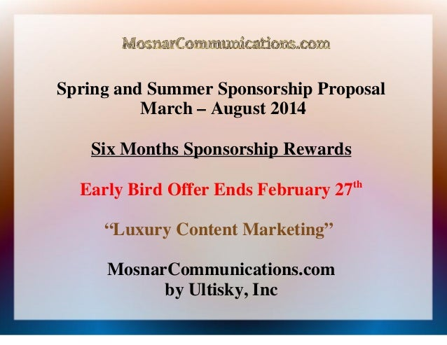 Spring and Summer Sponsorship Proposal March – August 2014 Six Months Sponsorship Rewards Early Bird Offer Ends February 2...