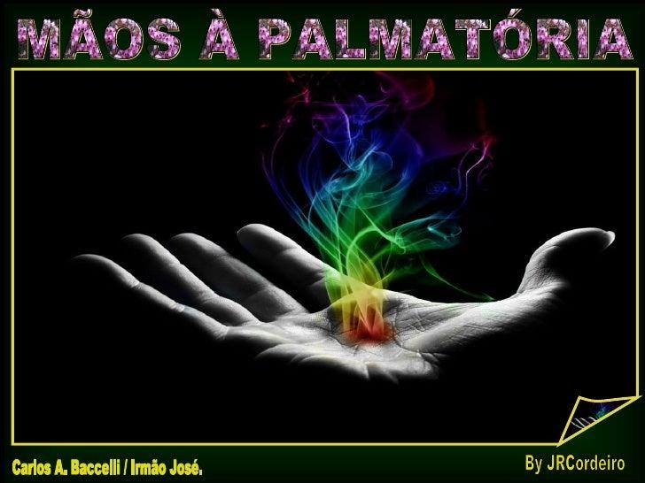 MÃOS À PALMATÓRIA Carlos A. Baccelli / Irmão José. By JRCordeiro