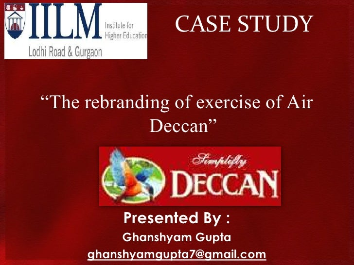 "CASE STUDY<br />""The rebranding of exercise of Air Deccan""<br />Presented By :<br />Ghanshyam Gupta<br />ghanshyamgupta7@g..."