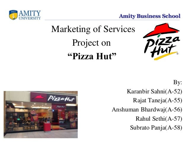 "Amity Business School Marketing of Services Project on ""Pizza Hut"" By: Karanbir Sahni(A-52) Rajat Taneja(A-55) Anshuman Bh..."