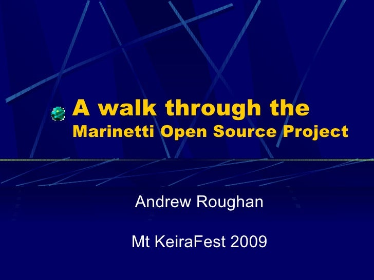 A walk through the Marinetti Open Source Project Andrew Roughan Mt KeiraFest 2009