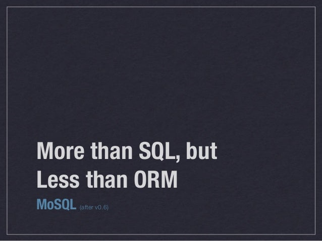 More than SQL, but Less than ORM MoSQL (after v0.6)