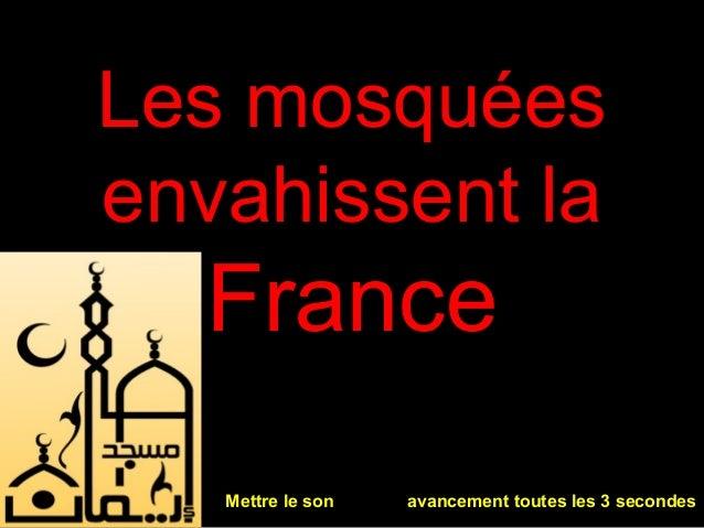 Les mosquéesenvahissent la  France   Mettre le son   avancement toutes les 3 secondes