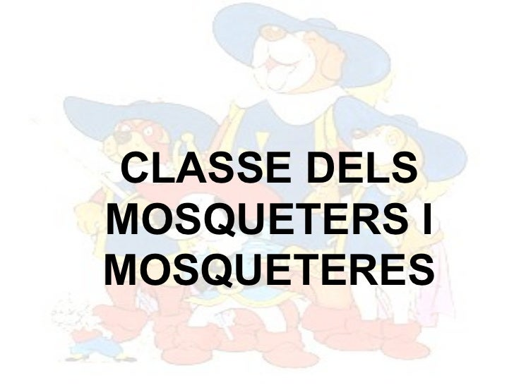 CLASSE DELS MOSQUETERS I MOSQUETERES