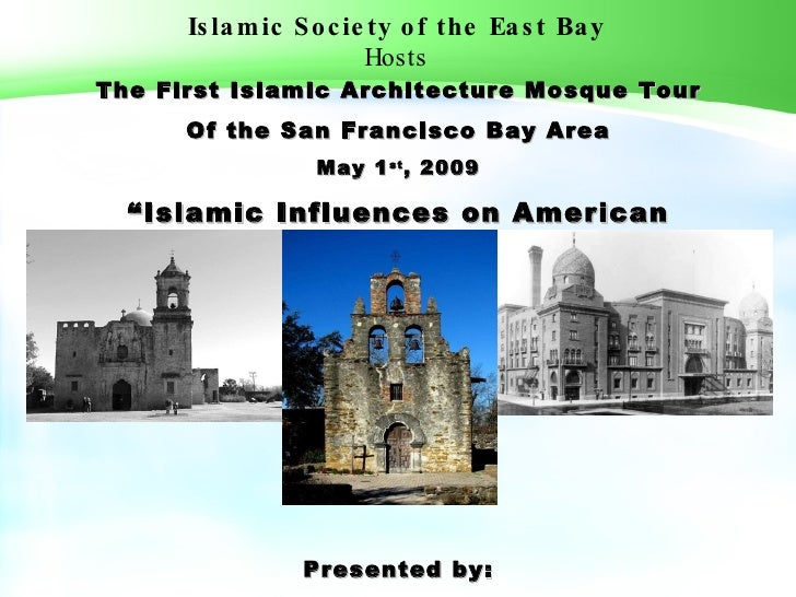 Islamic Society of the East Bay Hosts The First Islamic Architecture Mosque Tour Of the San Francisco Bay Area May 1 st , ...