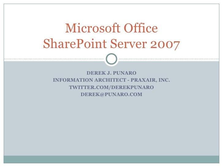 DEREK J. PUNARO INFORMATION ARCHITECT - PRAXAIR, INC. TWITTER.COM/DEREKPUNARO [email_address] Microsoft Office SharePoint ...
