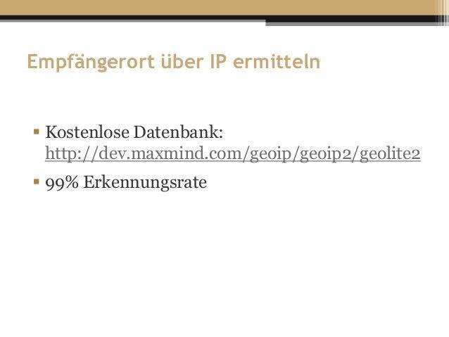 Empfängerort über IP ermitteln  Kostenlose Datenbank: http://dev.maxmind.com/geoip/geoip2/geolite2  99% Erkennungsrate