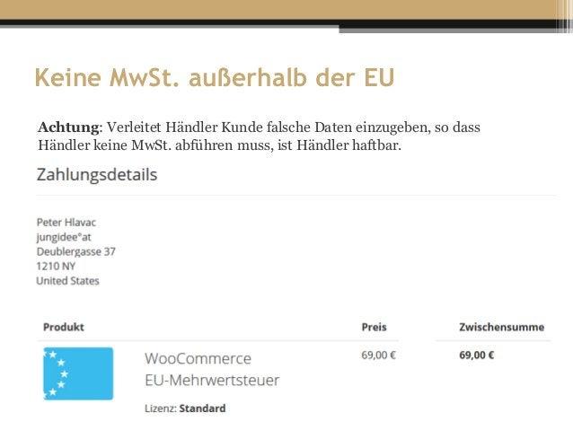 Keine MwSt. außerhalb der EU Achtung: Verleitet Händler Kunde falsche Daten einzugeben, so dass Händler keine MwSt. abführ...