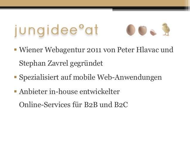  Wiener Webagentur 2011 von Peter Hlavac und Stephan Zavrel gegründet  Spezialisiert auf mobile Web-Anwendungen  Anbiet...