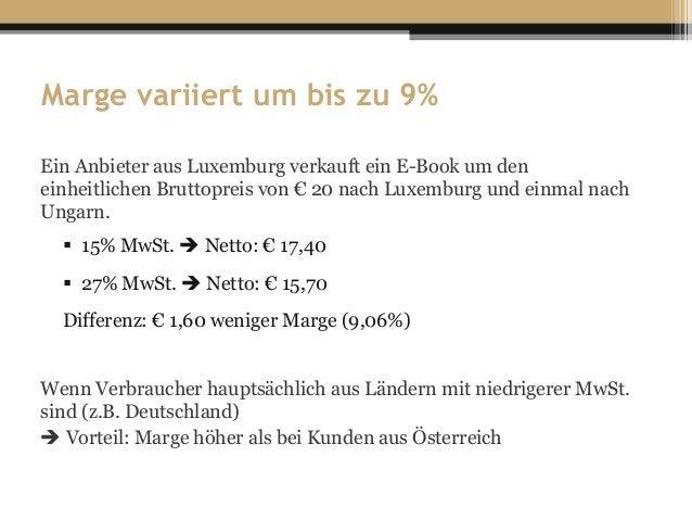 Marge variiert um bis zu 9% Ein Anbieter aus Luxemburg verkauft ein E-Book um den einheitlichen Bruttopreis von € 20 nach ...