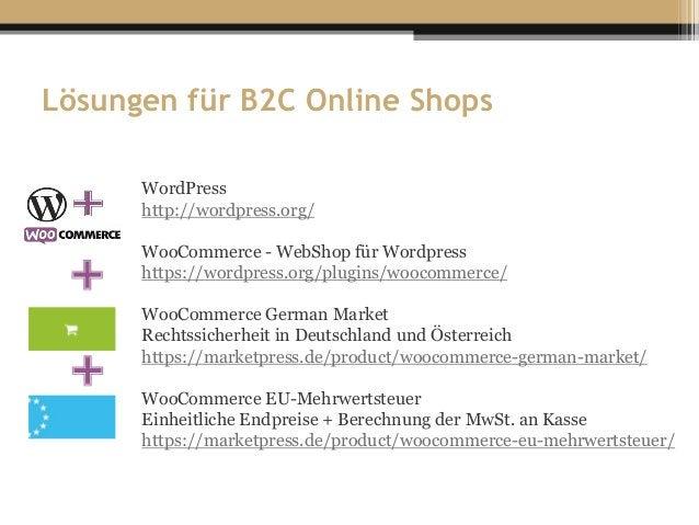 Lösungen für B2C Online Shops WordPress http://wordpress.org/ WooCommerce - WebShop für Wordpress https://wordpress.org/pl...