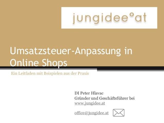 Umsatzsteuer-Anpassung in Online Shops Ein Leitfaden mit Beispielen aus der Praxis DI Peter Hlavac Gründer und Geschäftsfü...