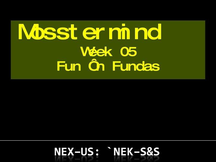 Mosstermind  Week 05 Fun 'n Fundas