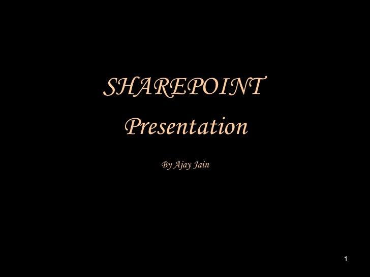 <ul><li>SHAREPOINT  </li></ul><ul><li>Presentation </li></ul><ul><li>By Ajay Jain </li></ul>
