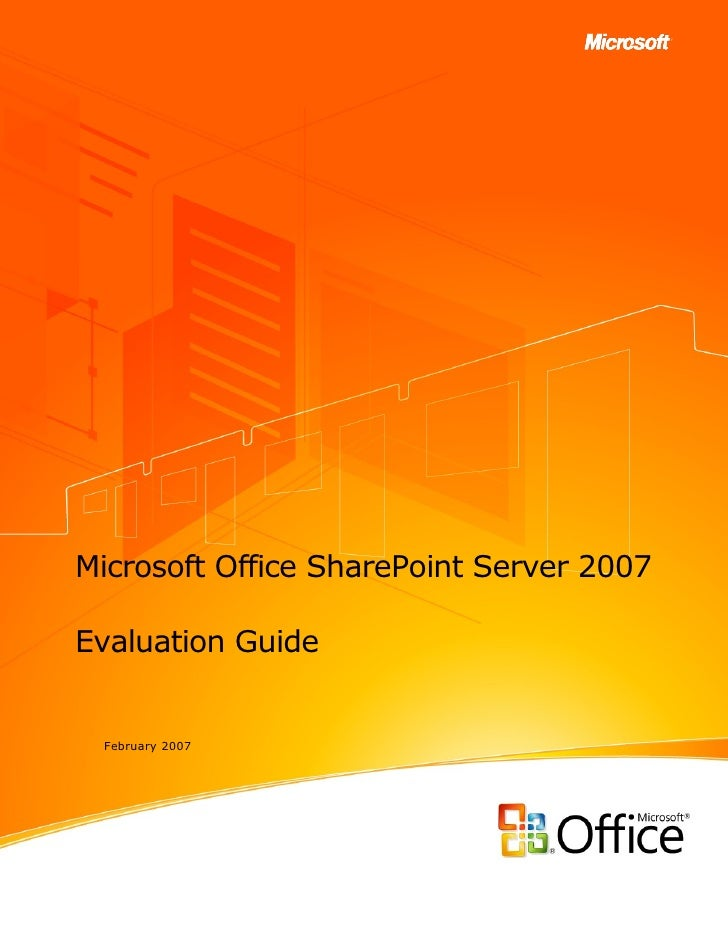 Microsoft Office SharePoint Server 2007  Evaluation Guide    February 2007