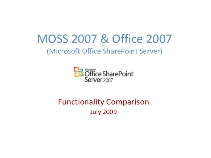 MOSS 2007 & Office 2007(Microsoft Office SharePoint Server)<br />Functionality Comparison<br />July 2009<br />