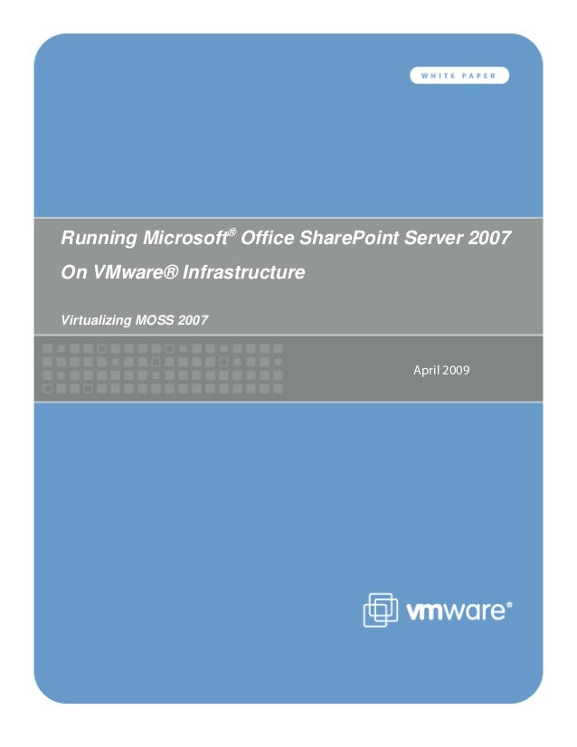 Running Microsoft® Office SharePoint Server 2007 On VMware® Infrastructure Virtualizing MOSS 2007 April 2009